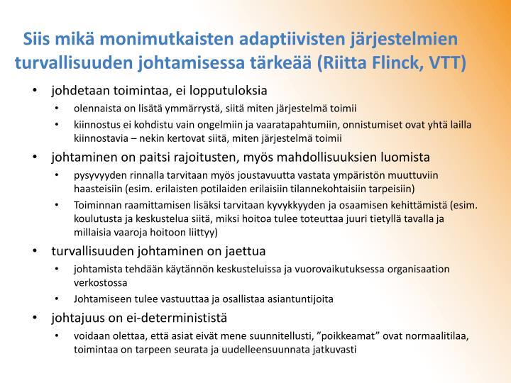 Siis mikä monimutkaisten adaptiivisten järjestelmien turvallisuuden johtamisessa tärkeää (Riitta Flinck, VTT)