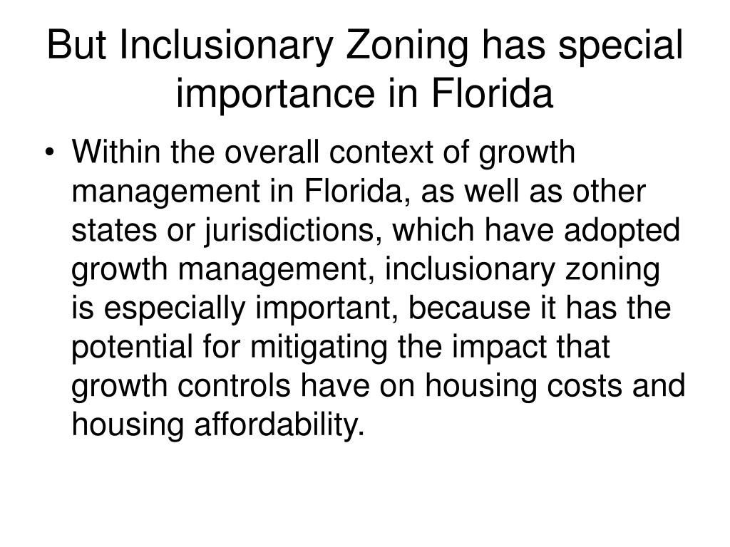 But Inclusionary Zoning has special importance in Florida