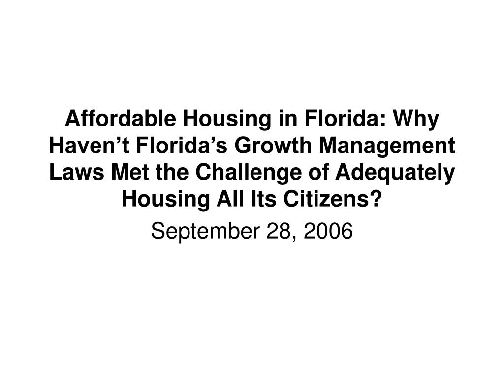 Affordable Housing in Florida: Why Haven't Florida's Growth Management Laws Met the Challenge of Adequately Housing All Its Citizens?