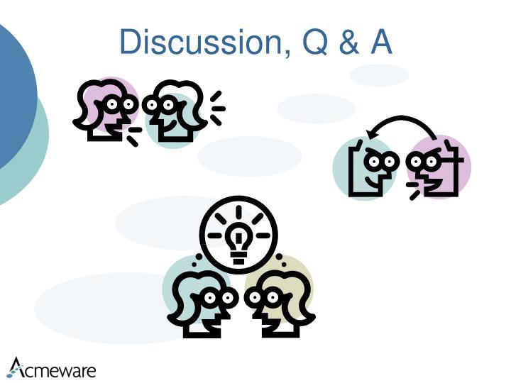 Discussion, Q & A