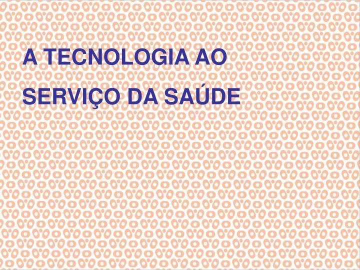 A TECNOLOGIA AO