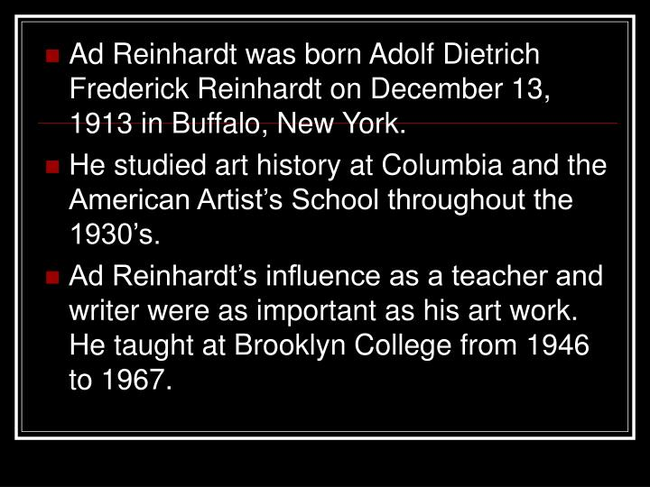 Ad Reinhardt was born Adolf Dietrich Frederick Reinhardt on December 13, 1913 in Buffalo, New York.