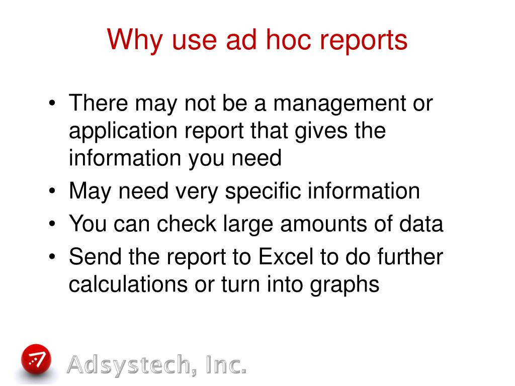 Why use ad hoc reports