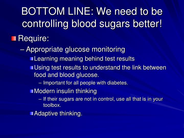 BOTTOM LINE: We need to be controlling blood sugars better!
