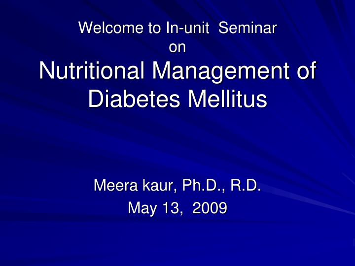 Welcome to in unit seminar on nutritional management of diabetes mellitus