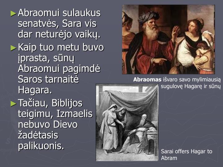 Abraomui sulaukus senatvės, Sara vis dar neturėjo vaikų.