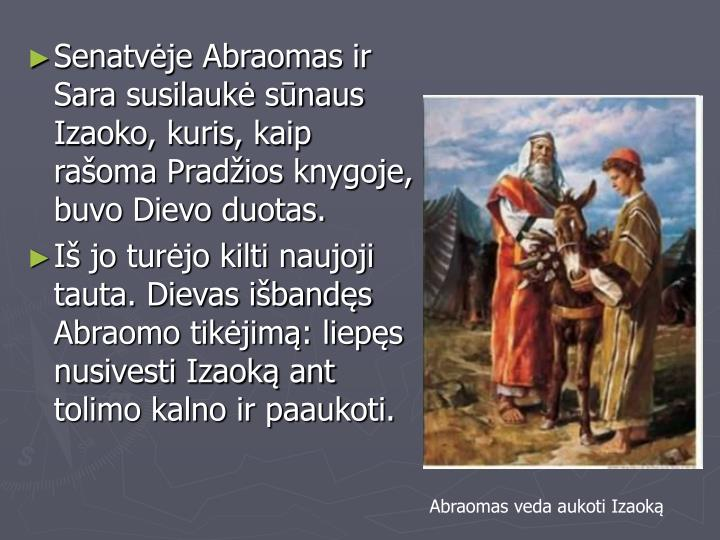 Senatvėje Abraomas ir Sara susilaukė sūnaus Izaoko, kuris, kaip rašoma Pradžios knygoje, buvo Dievo duotas.