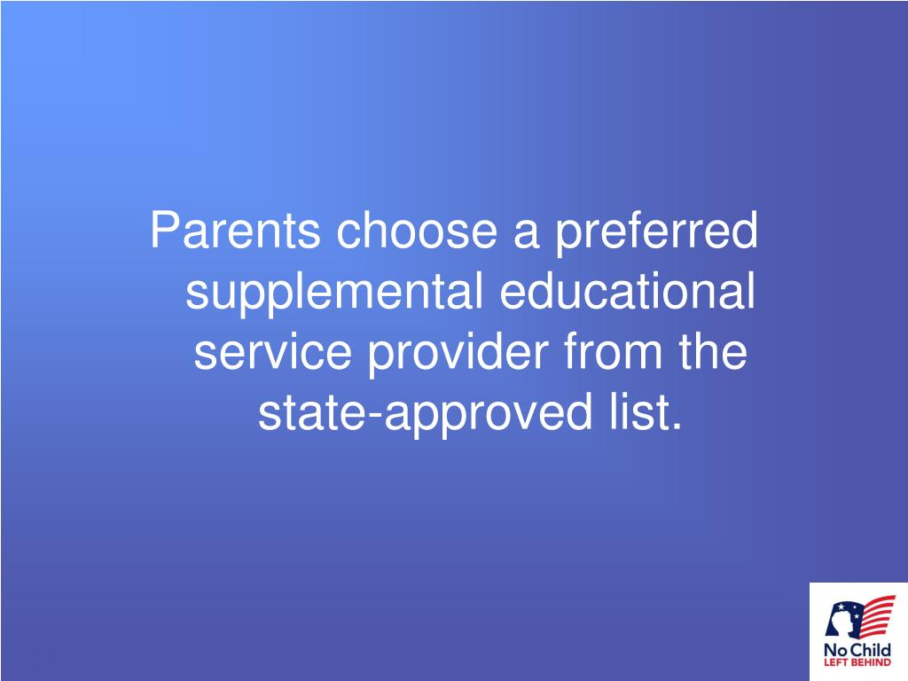 Parents choose a preferred supplemental educational service provider from the state-approved list.