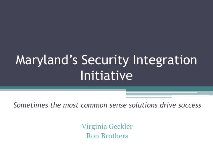 Maryland s security integration initiative