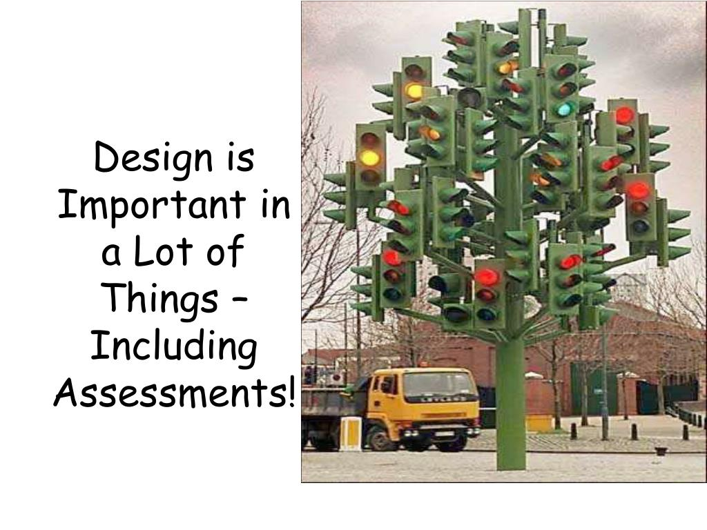 Design is Important in a Lot of Things – Including Assessments!