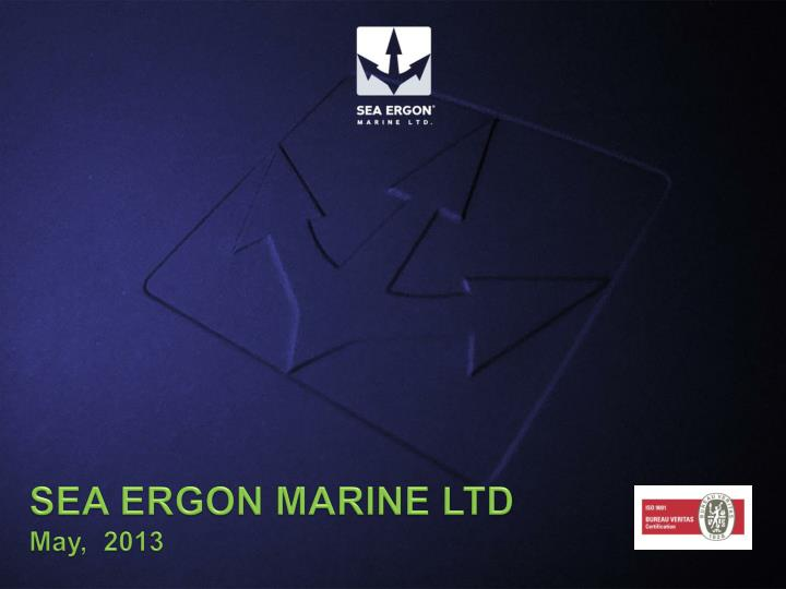 Sea ergon marine ltd may 2013