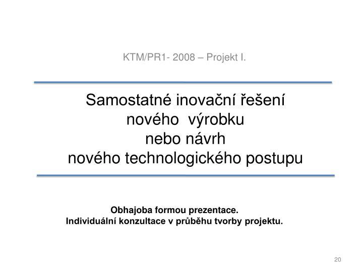 KTM/PR1- 2008 – Projekt I.