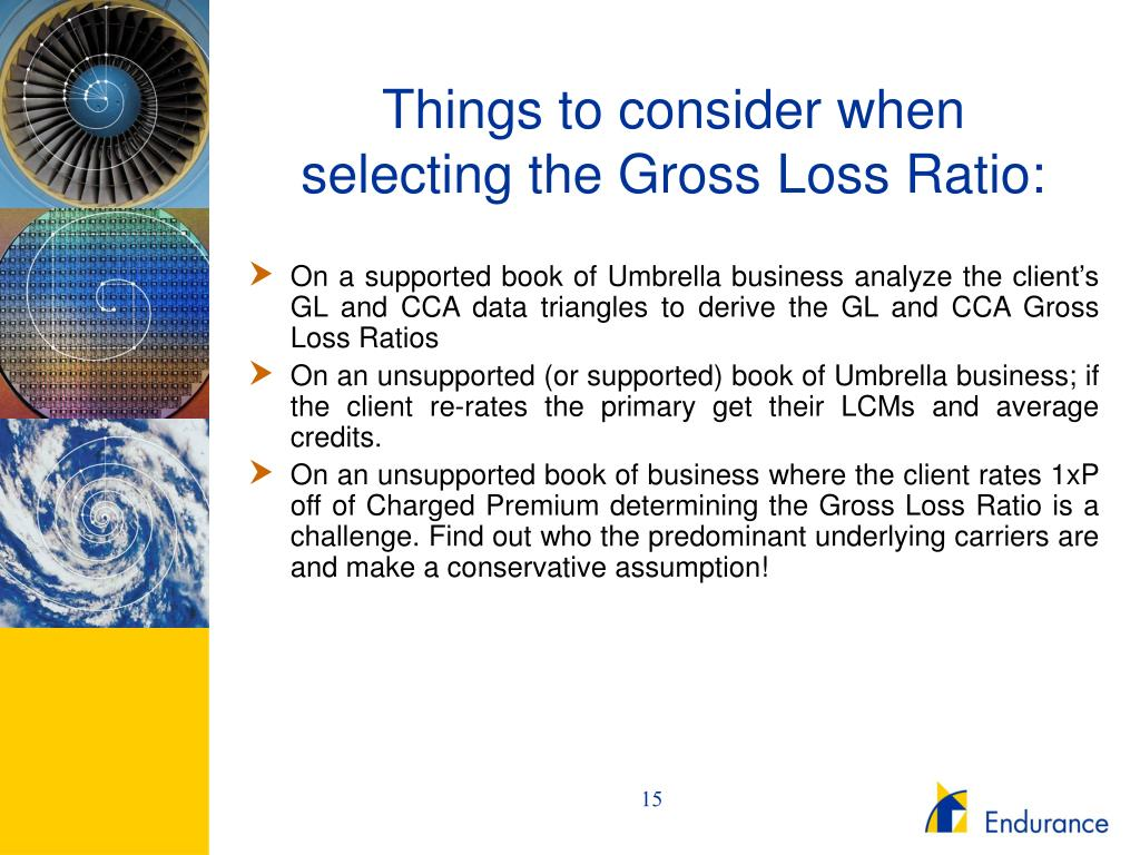 Things to consider when selecting the Gross Loss Ratio: