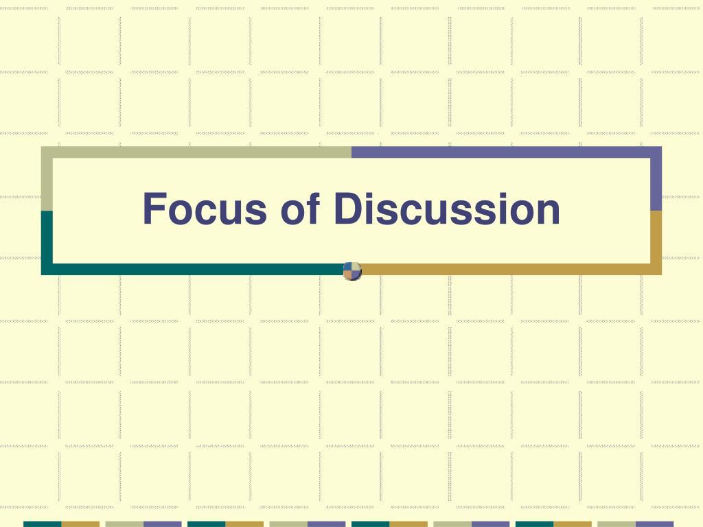 Focus of Discussion