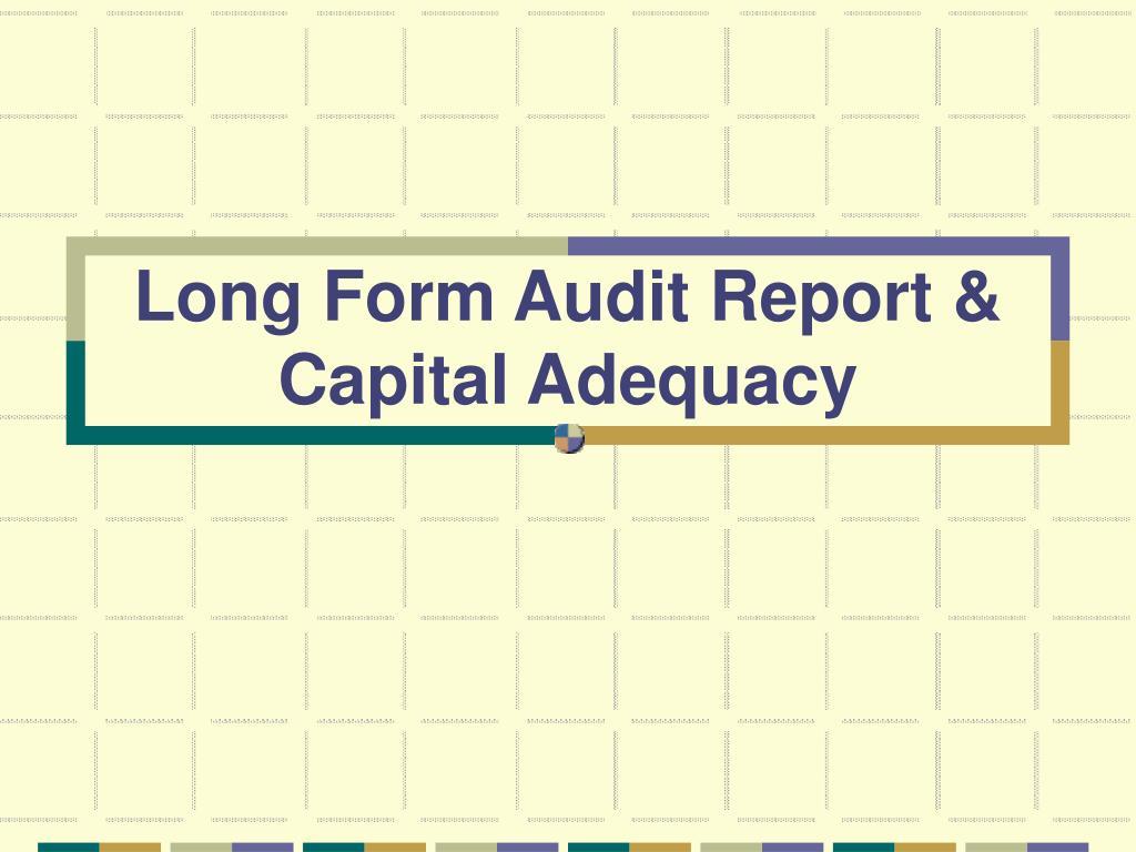 Long Form Audit Report & Capital Adequacy