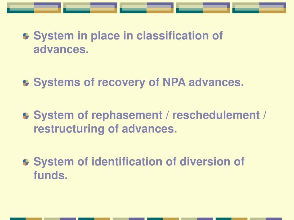 System in place in classification of advances.