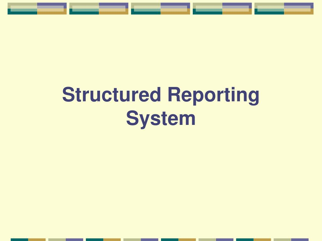 Structured Reporting System