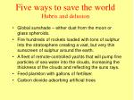 five ways to save the world hubris and delusion