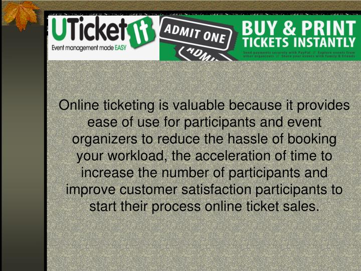 Online ticketing is valuable because it provides ease of use for participants and event organizers t...