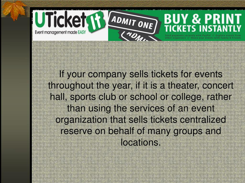 If your company sells tickets for events throughout the year, if it is a theater, concert hall, sports club or school or college, rather than using the services of an event organization that sells tickets centralized reserve on behalf of many groups and locations.
