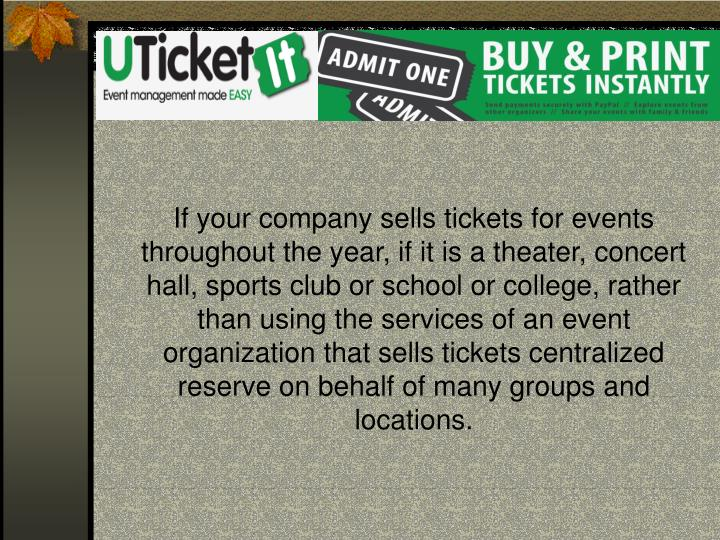 If your company sells tickets for events throughout the year, if it is a theater, concert hall, spor...