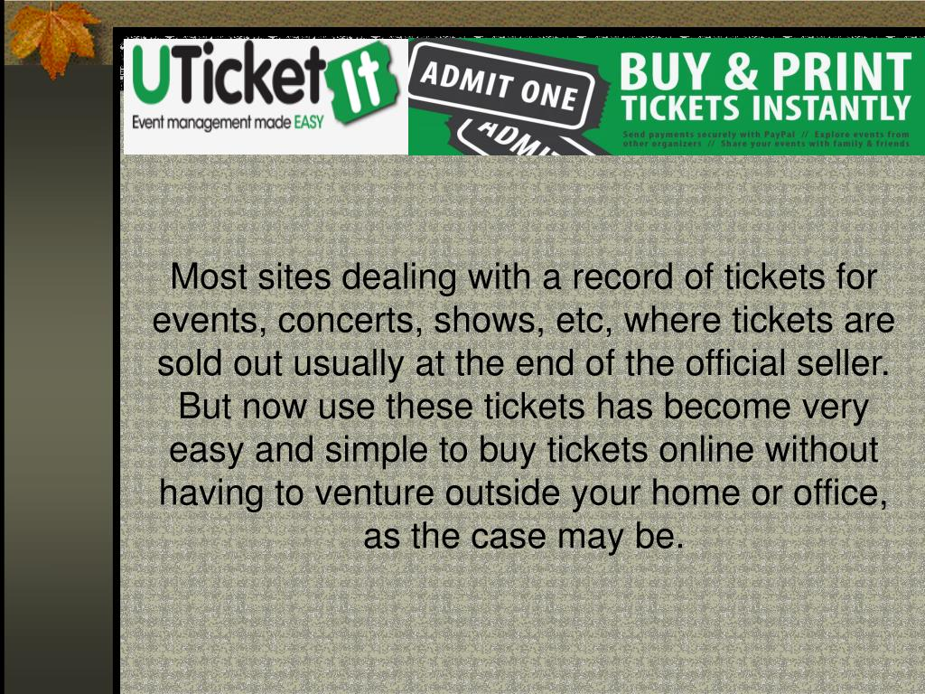 Most sites dealing with a record of tickets for events, concerts, shows, etc, where tickets are sold out usually at the end of the official seller. But now use these tickets has become very easy and simple to buy tickets online without having to venture outside your home or office, as the case may be.