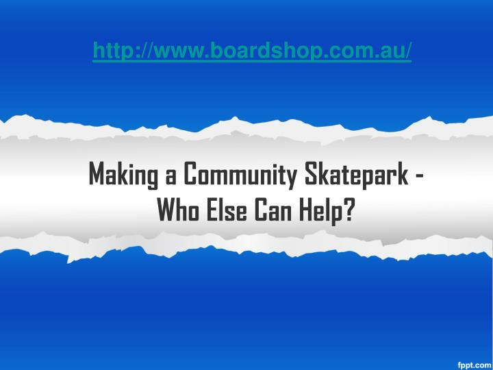 Making a community skatepark who else can help