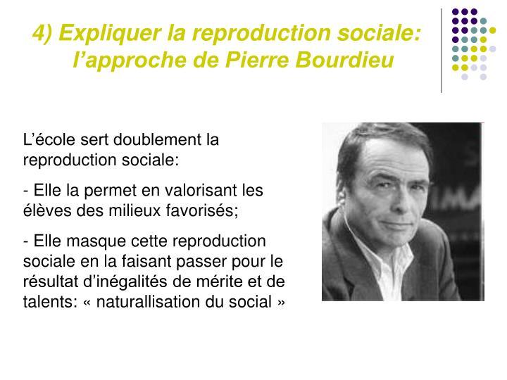 4) Expliquer la reproduction sociale: l'approche de Pierre Bourdieu