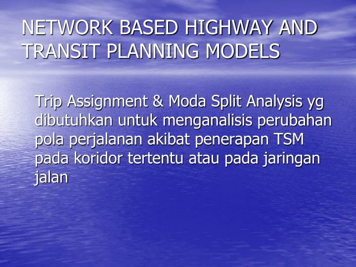 NETWORK BASED HIGHWAY AND TRANSIT PLANNING MODELS