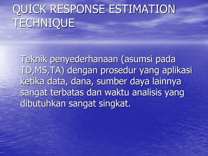 QUICK RESPONSE ESTIMATION TECHNIQUE