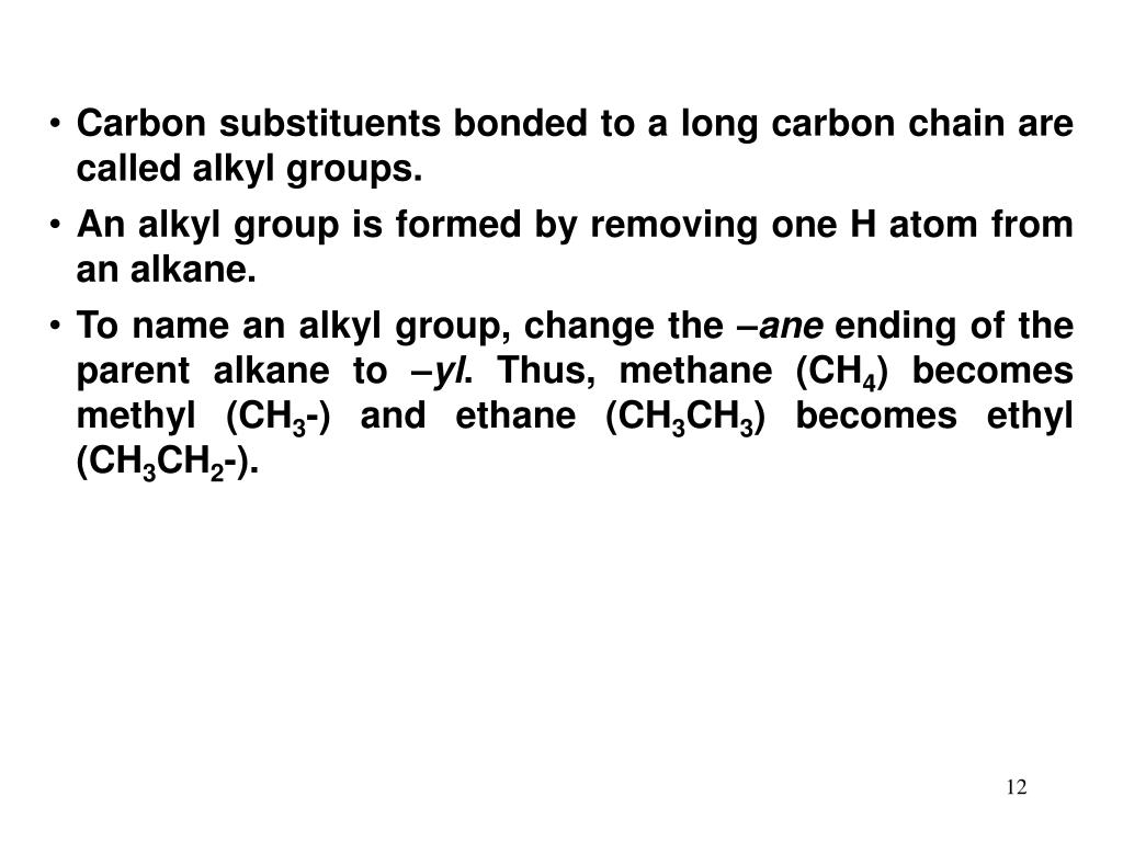 Carbon substituents bonded to a long carbon chain are called alkyl groups.