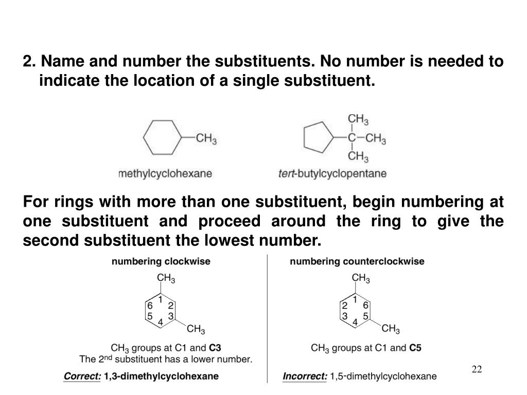 2. Name and number the substituents. No number is needed to indicate the location of a single substituent.