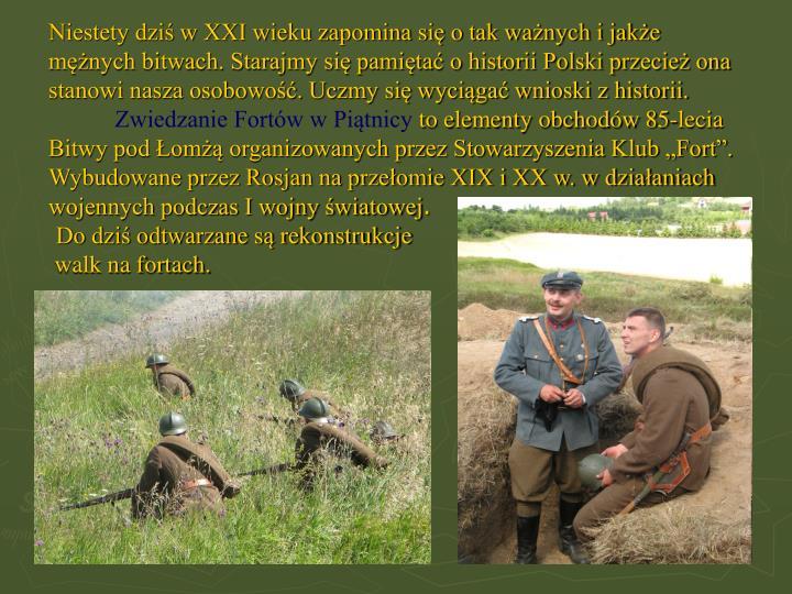 Niestety dziś w XXI wieku zapomina się o tak ważnych i jakże mężnych bitwach. Starajmy się pamiętać o historii Polski przecież ona stanowi nasza osobowość. Uczmy się wyciągać wnioski z historii.