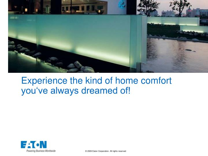 Experience the kind of home comfort