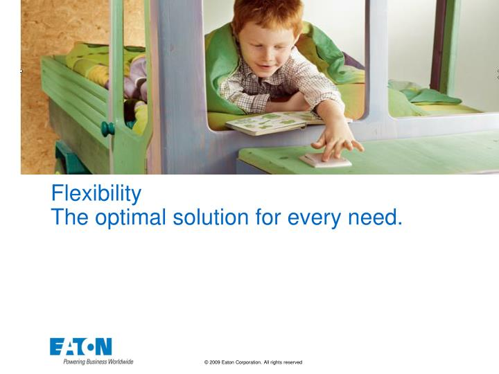 Flexibility the optimal solution for every need