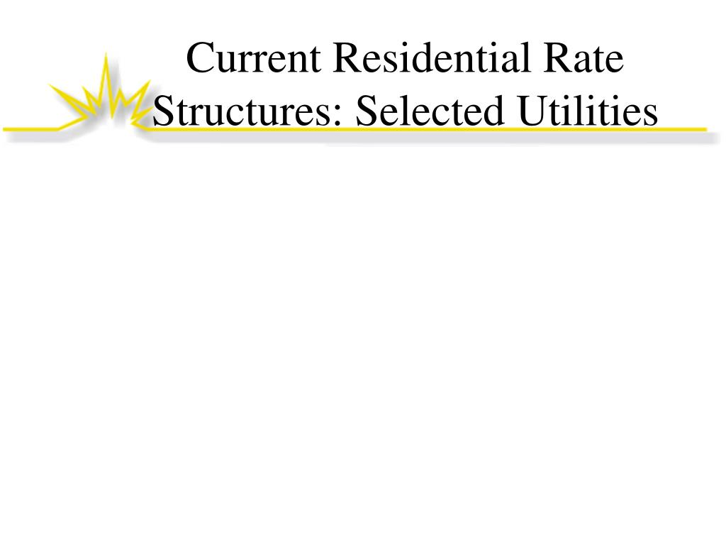 Current Residential Rate Structures: Selected Utilities