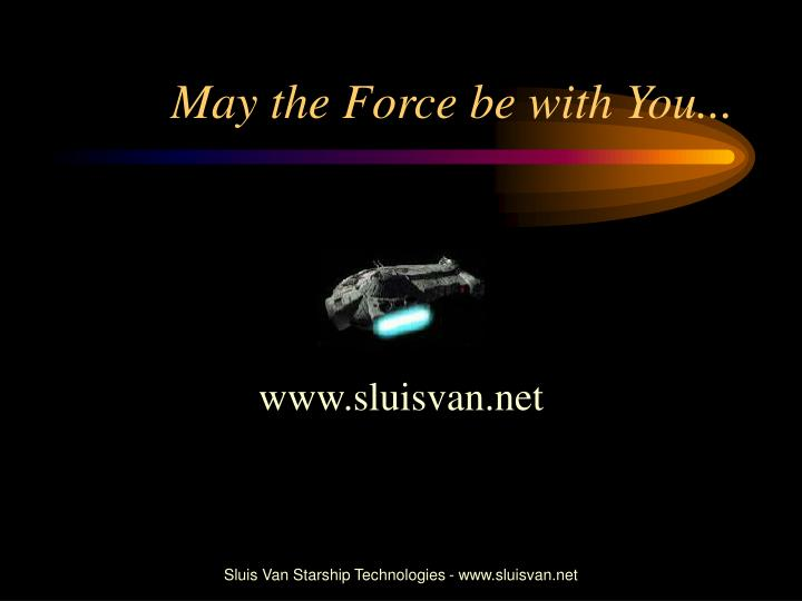 May the Force be with You...