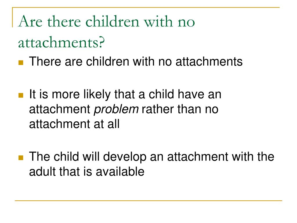 Are there children with no attachments?