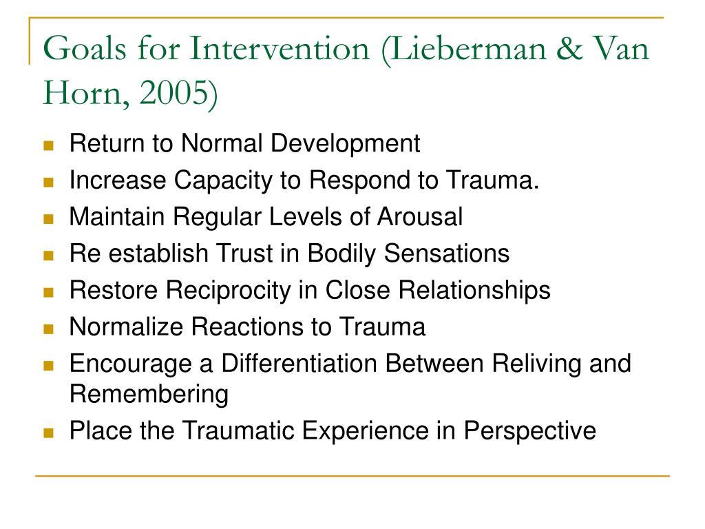 Goals for Intervention (Lieberman & Van Horn, 2005)