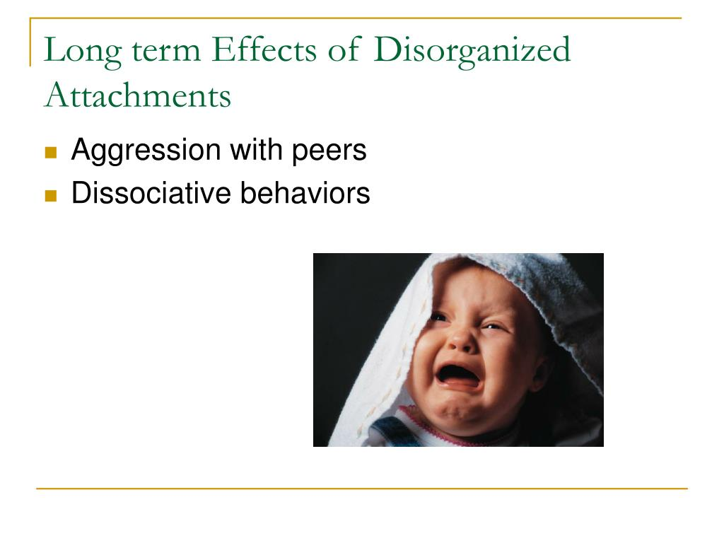 Long term Effects of Disorganized Attachments