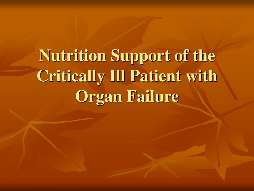 Nutrition Support of the Critically Ill Patient with Organ Failure