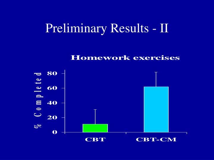 Preliminary Results - II