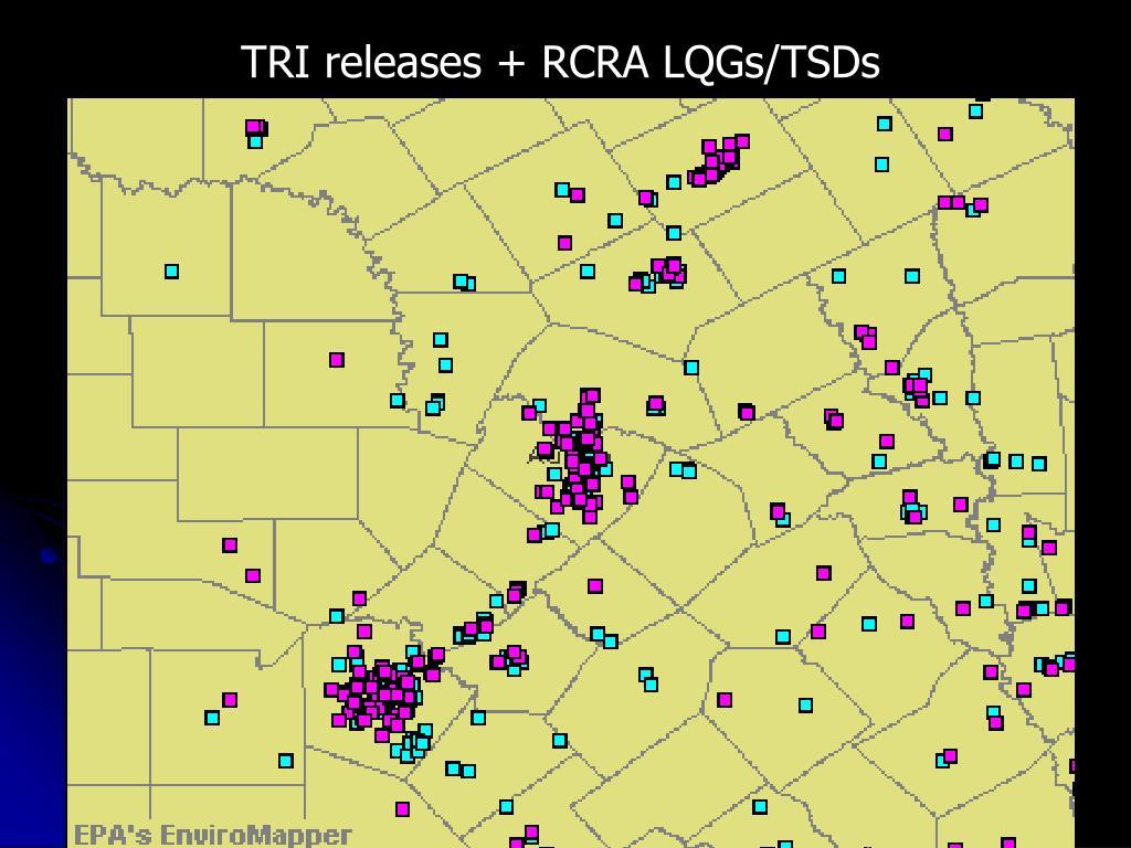 TRI releases + RCRA LQGs/TSDs