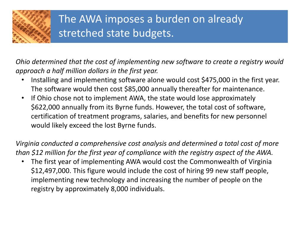 The AWA imposes a burden on already stretched state budgets.