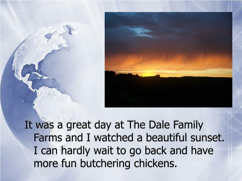 It was a great day at The Dale Family Farms and I watched a beautiful sunset.  I can hardly wait to go back and have more fun butchering chickens.