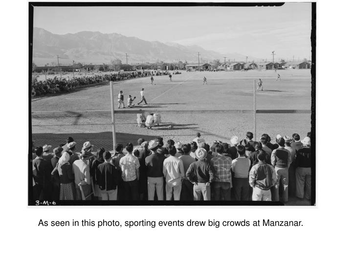 As seen in this photo, sporting events drew big crowds at Manzanar.