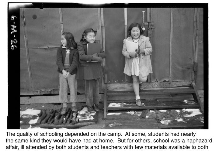 The quality of schooling depended on the camp.  At some, students had nearly