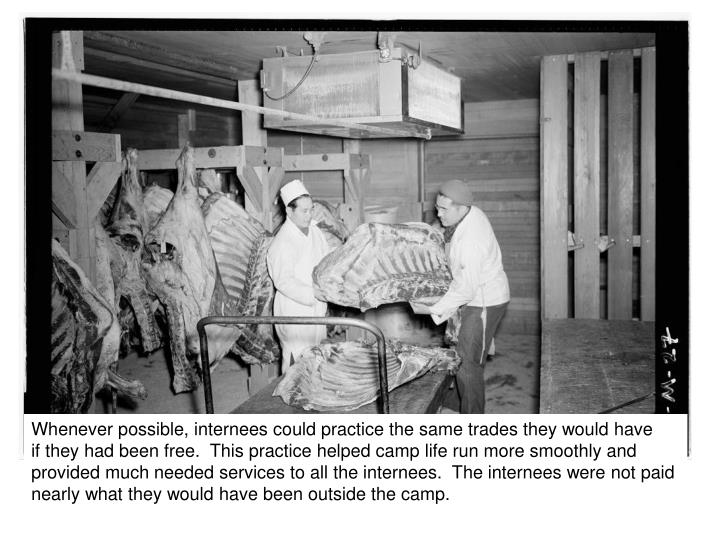 Whenever possible, internees could practice the same trades they would have