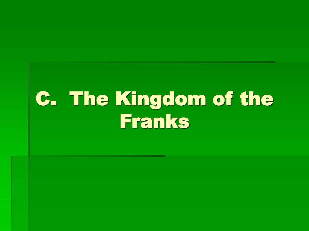 C.  The Kingdom of the Franks