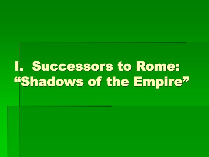 I successors to rome shadows of the empire